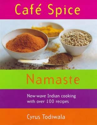 Cafe Spice Namaste: Over 100 innovative Indian recipes by Cyrus Todiwala