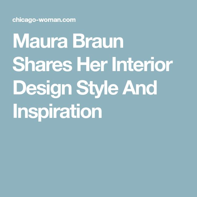 Maura Braun Shares Her Interior Design Style And Inspiration