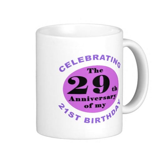 50th Birthday Humor Mugs. A funny birthday gag gift for men and women celebrating turning 50 years old. Says 'Celebrating the 29th anniversary of my 21st birthday.