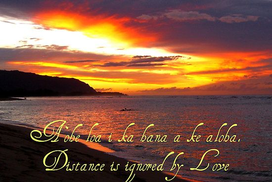 Distance is ignored by Love - Hawaiian Words of Wisdom