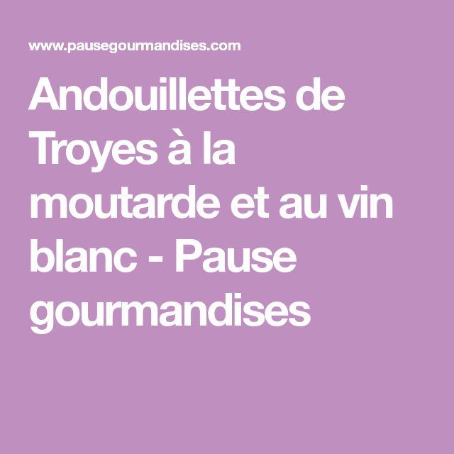 Andouillettes de Troyes à la moutarde et au vin blanc - Pause gourmandises