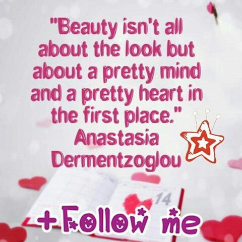 """""""Beauty isn't all about the look but about a pretty mind and a pretty heart in the first place."""""""