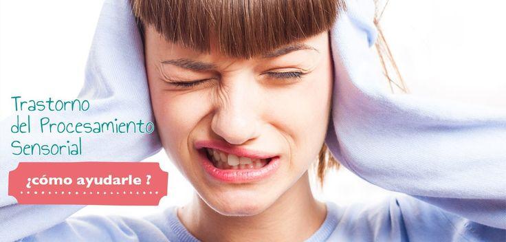Trastorno del Procesamiento Sensorial, ¿cómo ayudarle ?