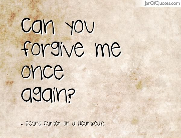 Can You Forgive Me Once Again? - Jar Of Quotes