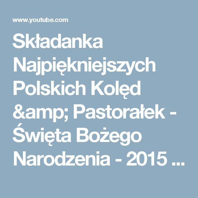 Składanka Najpiękniejszych Polskich Kolęd & Pastorałek - Święta Bożego Narodzenia - 2015 !! ♥ - YouTube