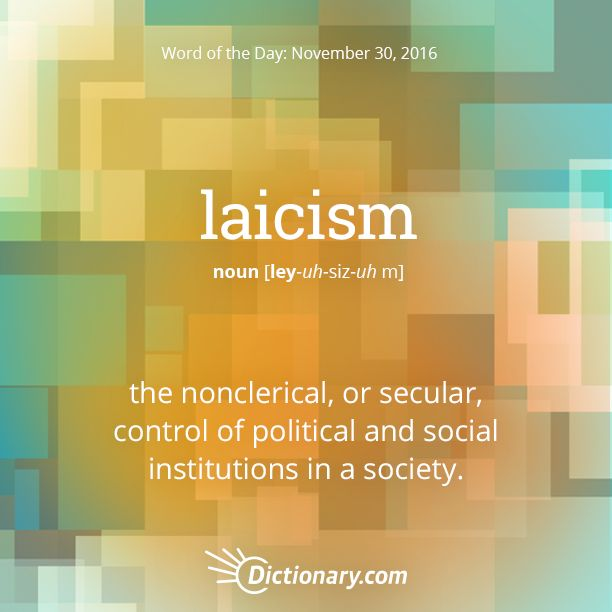 Dictionary.com's Word of the Day - laicism - the nonclerical, or secular, control of political and social insti...