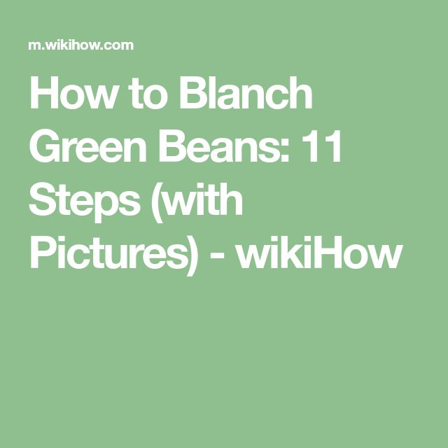 How to Blanch Green Beans: 11 Steps (with Pictures) - wikiHow