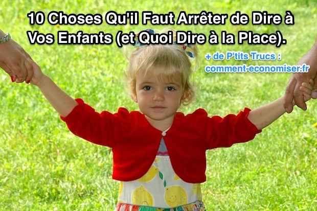 Voici une liste des 10 choses qu'il faut donc arrêter de dire à votre enfant dès maintenant. Vous trouverez aussi ce qu'il faut dire à la place. Découvrez l'astuce ici : http://www.comment-economiser.fr/10-choses-qu-il-faut-arreter-de-dire-a-vos-enfants.html?utm_content=buffer47aa2&utm_medium=social&utm_source=pinterest.com&utm_campaign=buffer