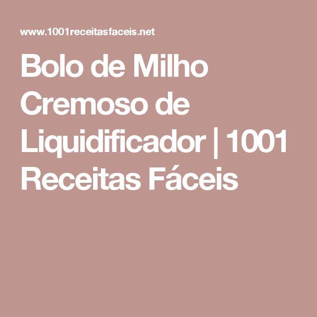 Bolo de Milho Cremoso de Liquidificador | 1001 Receitas Fáceis