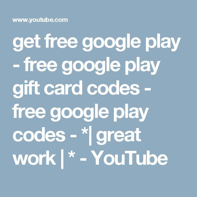 get free google play - free google play gift card codes - free google play codes - *| great work | * - YouTube