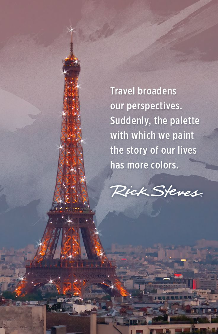 """""""Travel broadens our perspectives. Suddenly, the palette with which we paint the story of our lives has more colors."""" -Rick Steves"""