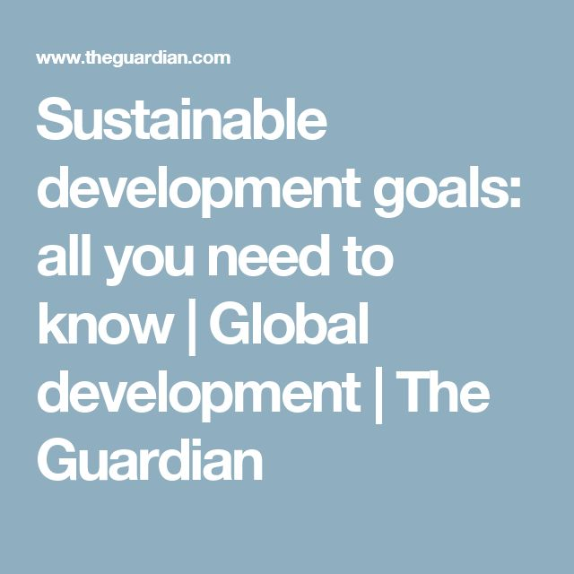 Sustainable development goals: all you need to know | Global development | The Guardian
