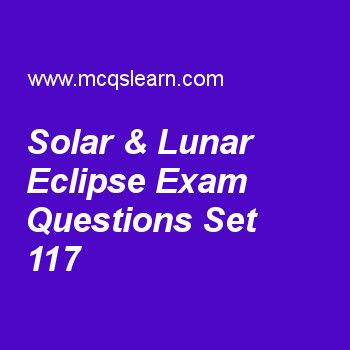 Practice test on solar & lunar eclipse, general knowledge quiz 117 online. Practice GK exam's questions and answers to learn solar & lunar eclipse test with answers. Practice online quiz to test knowledge on solar and lunar eclipse, international energy agency, human skeleton division, prokaryotes and eukaryotes, steven weinberg worksheets. Free solar & lunar eclipse test has multiple choice questions as eclipse which occurs in night is, answers key with choices as star eclipse, ariel ...