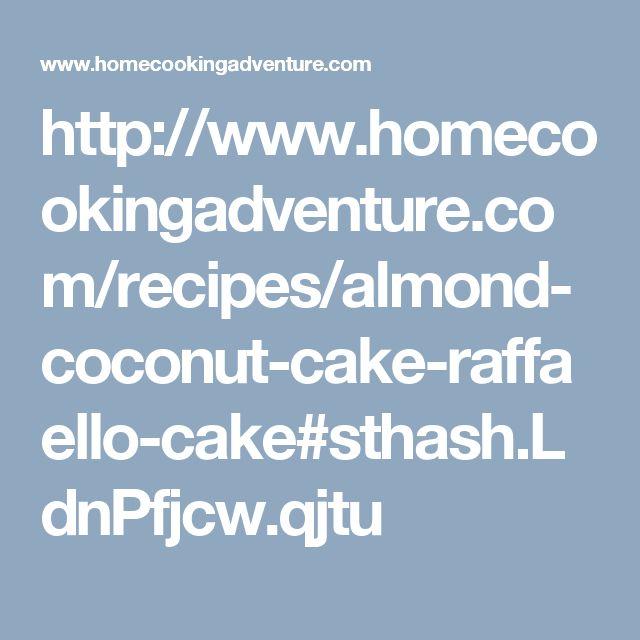 http://www.homecookingadventure.com/recipes/almond-coconut-cake-raffaello-cake#sthash.LdnPfjcw.qjtu