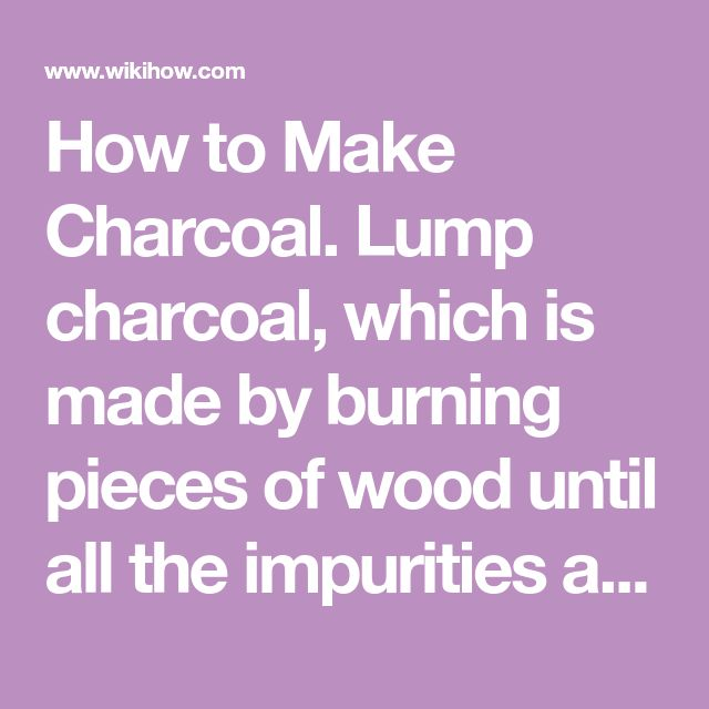 How to Make Charcoal. Lump charcoal, which is made by burning pieces of wood until all the impurities are gone and only the coal remains, is an excellent choice for outdoor grilling. It's expensive to buy lump charcoal at the store, but...