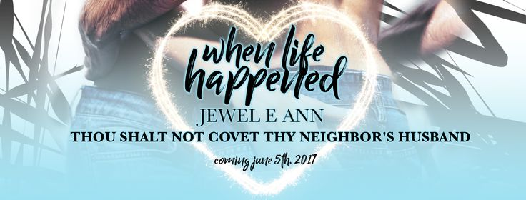 Chapter Reveal WHEN LIFE HAPPENED by Jewel E. Ann   When Life Happened an all-new standalone romance from  Jewel E. Ann is coming June 5th!  When Life Happened by Jewel E. Ann  Publication Date: June 5th 2017  Genre: Contemporary Romance  Parker Cruse despises cheaters. It might have something to do with her boyfriend sleeping with her twin sister.  After a wedding day prank involving a strong laxative that ends the already severed relationship between the twins Parker decides to grow up and…