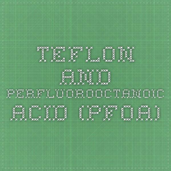 Teflon and Perfluorooctanoic Acid (PFOA)