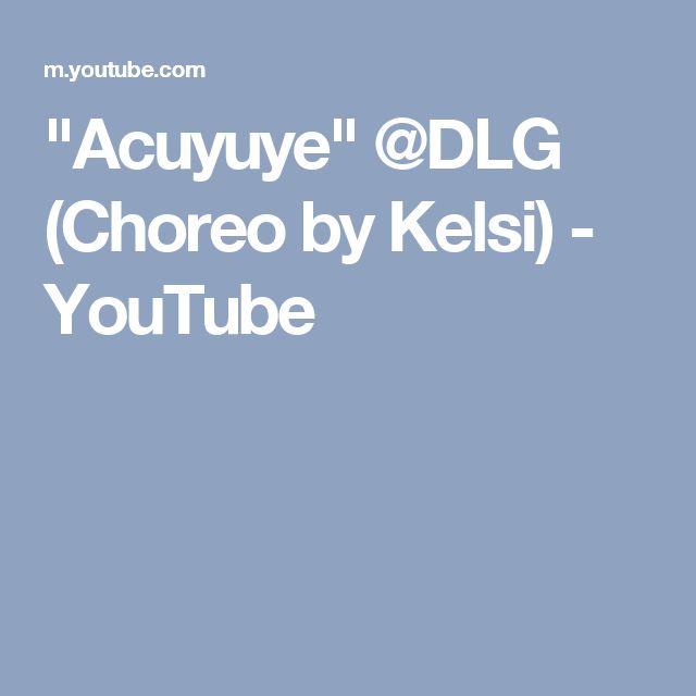 """""""Acuyuye"""" @DLG (Choreo by Kelsi) - YouTube"""