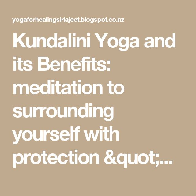 "Kundalini Yoga and its Benefits: meditation to surrounding yourself with protection ""Chii-a"" kriya"