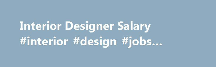 Interior Designer Salary #interior #design #jobs #chicago http://design.nef2.com/interior-designer-salary-interior-design-jobs-chicago/  #interior design careers # Interior Designer Salary Job Description for Interior Designer Most of the time, interior designers work for home or office builders. However, they may have their own businesses. Interior designers must be able to create a space that is aesthetic, functional, and safe. They work to enhance the quality of living or working…