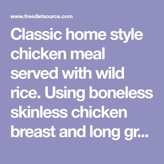 Classic home style chicken meal served with wild rice. Using boneless skinless chicken breast and long grain rice makes an ideal meal for the dash diet.