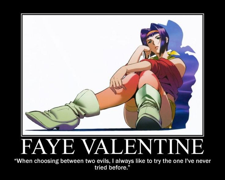 """Faye Valentine - """"When choosing between two evils I always like to try the one I've never tried before"""""""