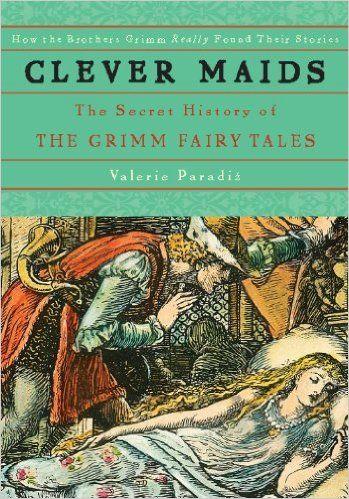 Clever Maids: The Secret History of the Grimm Fairy Tales eBook: Valerie Paradiz: Amazon.com.au: Kindle Store