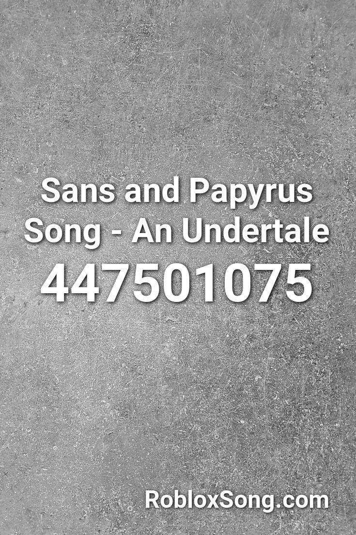 Sans And Papyrus Song An Undertale Roblox Id Roblox Music