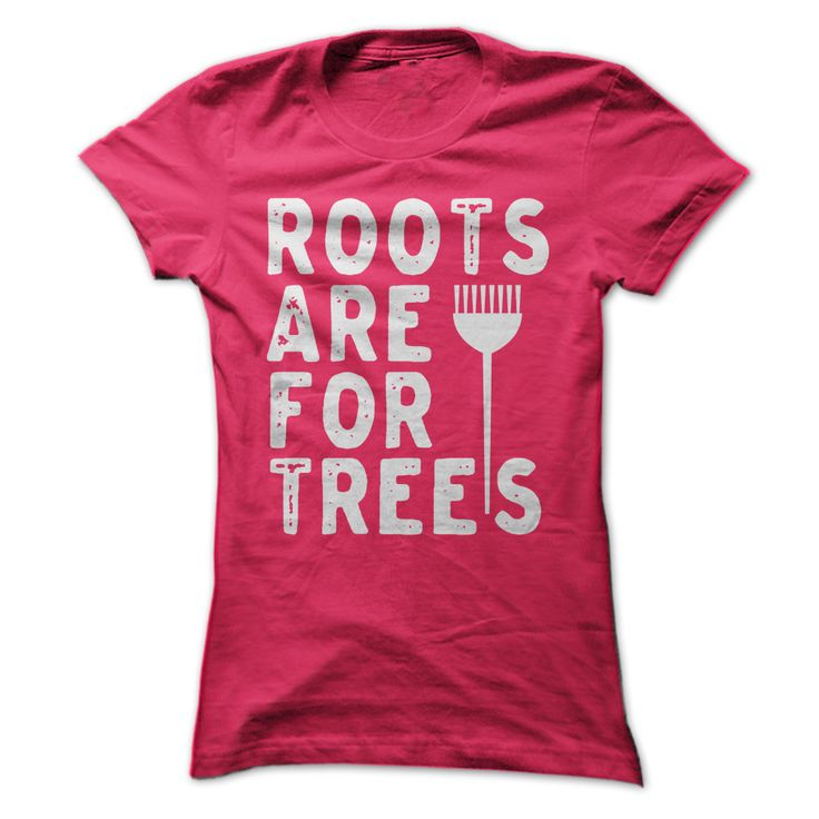 "Roots Are For Trees NEW-Hair Stylist Hair stylist #hairstylistshirts #hairstylist #hairstylisttshirts To order this awesome t-shirt please click on the link ""visit site"""