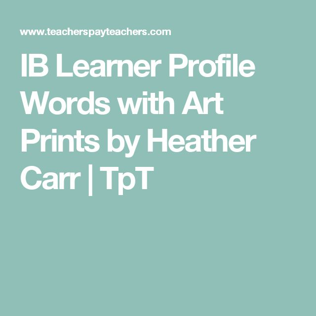IB Learner Profile Words with Art Prints by Heather Carr | TpT