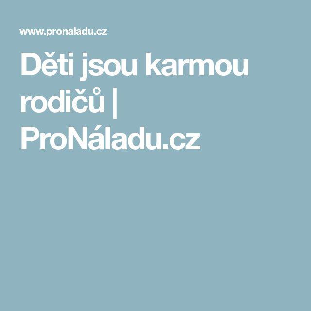 Děti jsou karmou rodičů | ProNáladu.cz