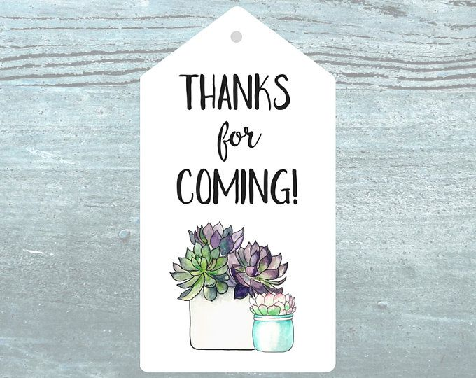 Thanks For Coming Succulent Themed Tags Succulent Pots Gift Tag Printables Printable Thank You Tags Easy Gift Tag Wedding Gift Tags Easy Gifts Party Favor Tags