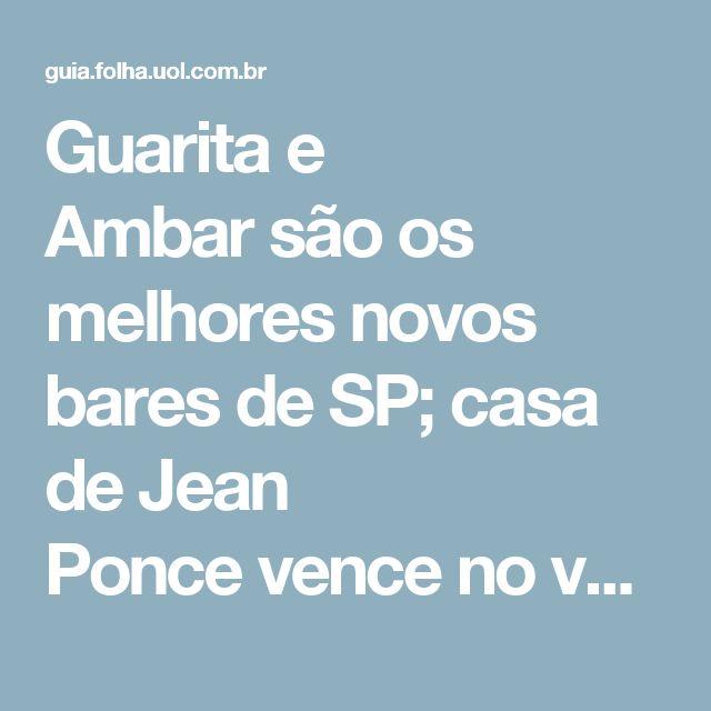 Guarita e Ambarsão os melhores novos bares de SP; casa de Jean Poncevence no voto popular - 30/12/2016 - Bares - Guia Folha