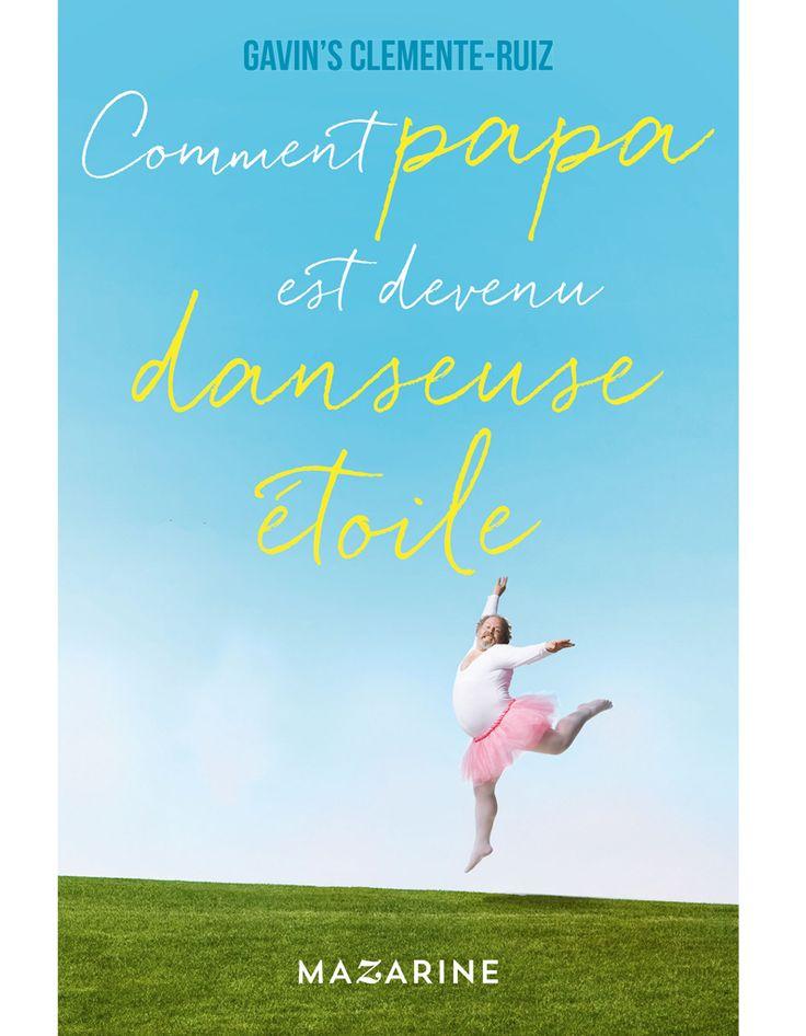 « Comment papa est devenu danseuse étoile », de Gavin's Clemente-Ruiz (éd. Mazarine) - Livres : le top 10 du mois d'avril - Elle