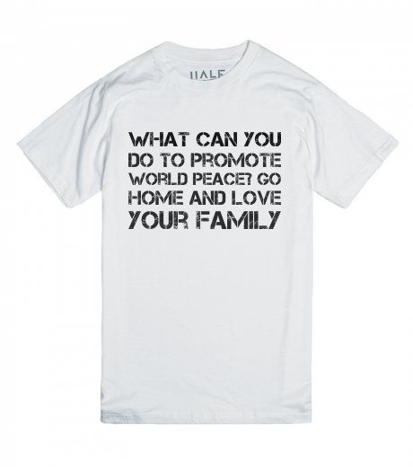 Go home and love your family What can you do to promote world peace? Go  home and love your family Printed on Skreened T-Shirt
