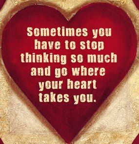 Sometimes you have to just stop thinking... and go where your heart takes you!  #followyourheart #dowhatyoulove #livetolove #behappy