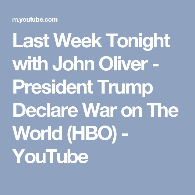 Last Week Tonight with John Oliver - President Trump Declare War on The World (HBO) - YouTube