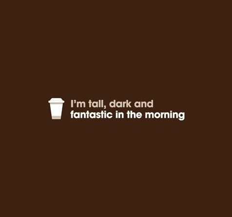 I'm tall, dark and fantastic in the morning with a cup of coffee from the new Starbucks Verismo....