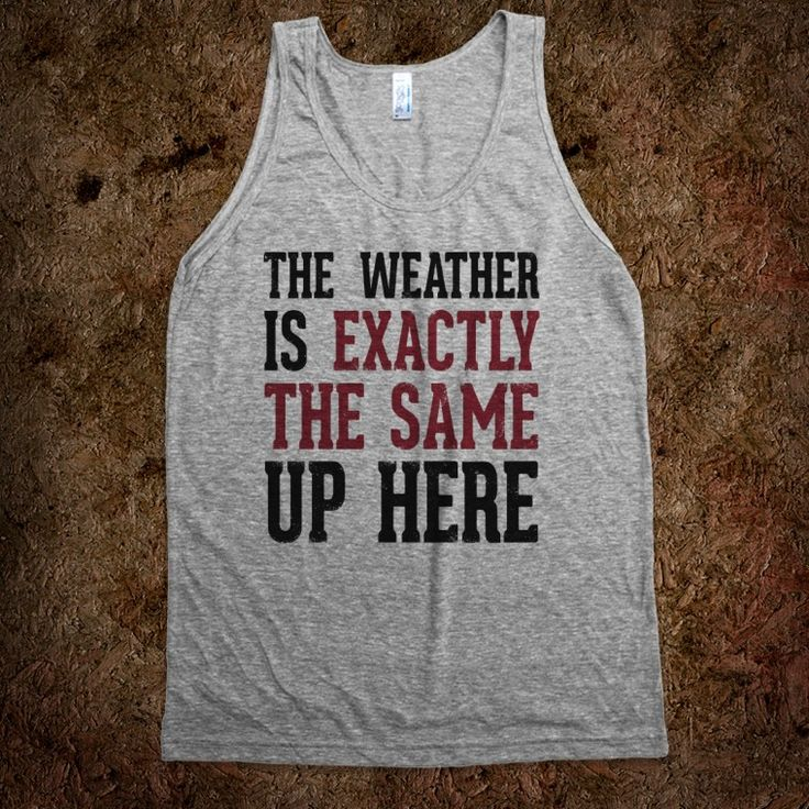 Tall girl problems shirt. Love. The Weather Is Exactly The Same (Tank)
