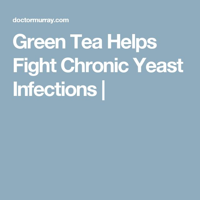 Green Tea Helps Fight Chronic Yeast Infections |