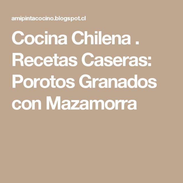 Cocina Chilena . Recetas Caseras: Porotos Granados con Mazamorra