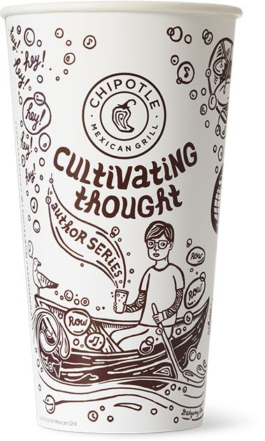 Bill Hader - Cultivating Thought  Got this cup last night at Chipotle. LOVE LOVE LOVE this campaign and the story attached. A burrito shop can be artistic.