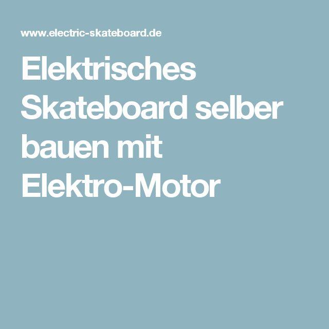Elektrisches Skateboard selber bauen mit Elektro-Motor