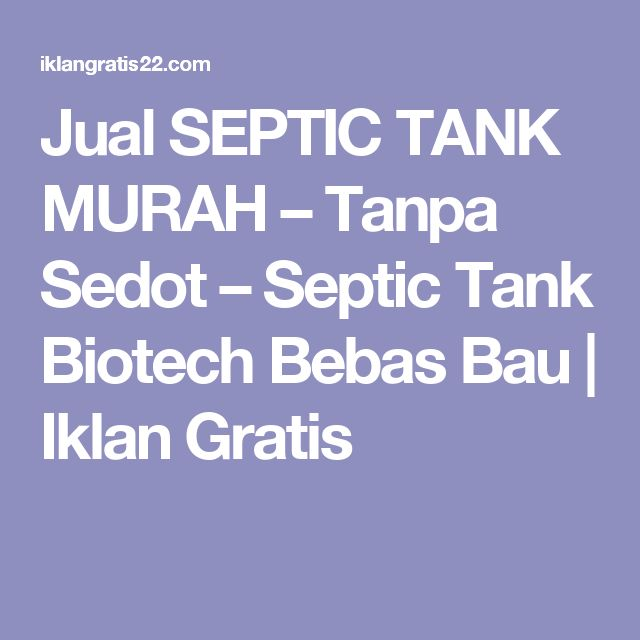Jual SEPTIC TANK MURAH – Tanpa Sedot – Septic Tank Biotech Bebas Bau | Iklan Gratis
