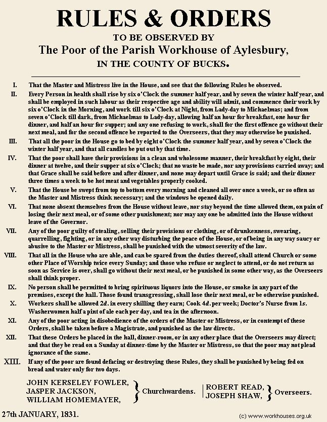 Aylesbury parish workhouse rules, 1831. The regime was deliberately harsh in part to discourage the work shy. Poverty was seen as a sin and therefore some believed the inmates should be punished merely because they were destitute.