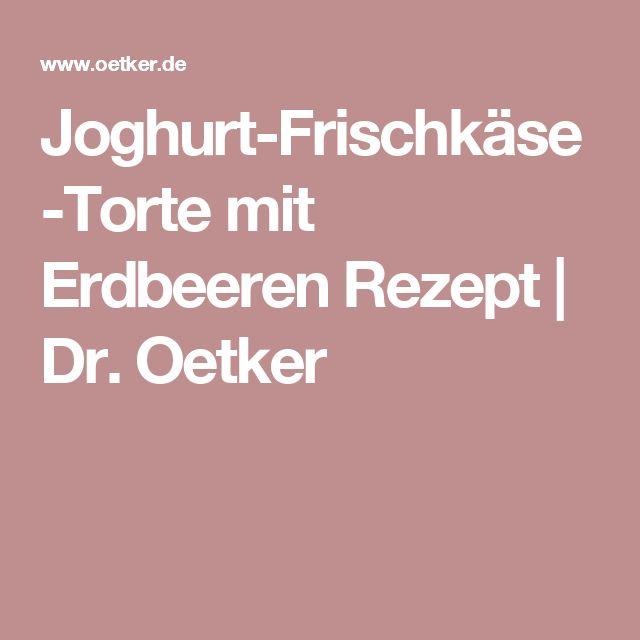 Joghurt-Frischkäse-Torte mit Erdbeeren Rezept | Dr. Oetker