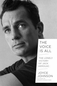 Speak, Jack: Joyce Johnson's New Biography of Jack Kerouac