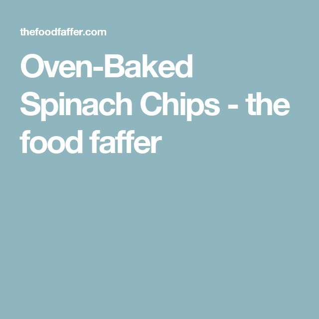 Oven-Baked Spinach Chips - the food faffer