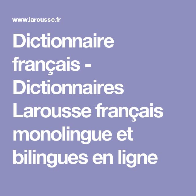 Dictionnaire français - Dictionnaires Larousse français monolingue et bilingues en ligne