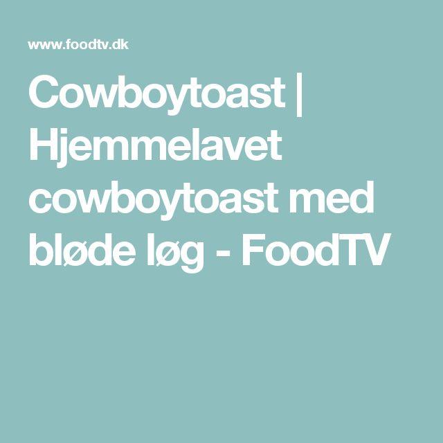Cowboytoast   Hjemmelavet cowboytoast med bløde løg - FoodTV